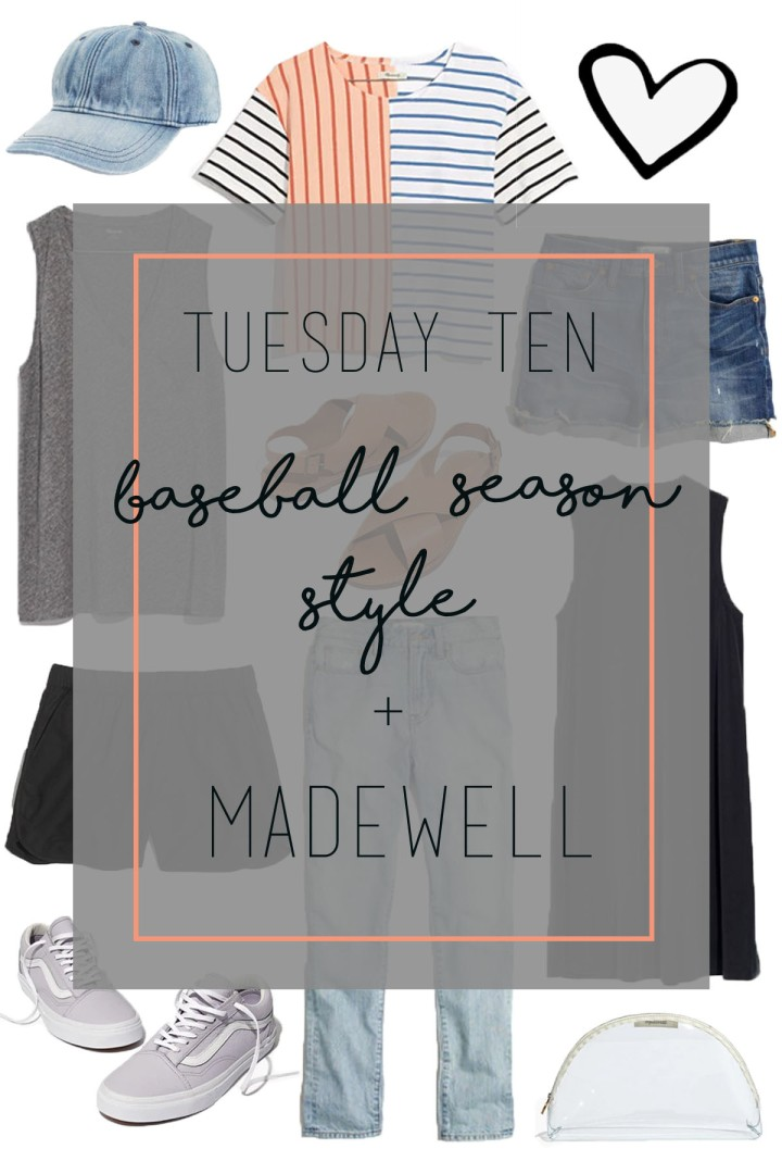 Tuesday Ten: Baseball Season Style + Madewell Spring Must-Haves